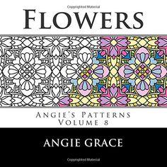 Flowers (Angie's Patterns Volume 8) by Angie Grace https://www.amazon.com/dp/1493609076/ref=cm_sw_r_pi_dp_x_AogoybJBG0TZ0