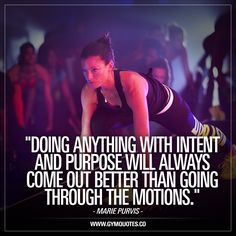 """""""Doing anything with intent & purpose will always come out better than going through the motions."""" - Marie Purvis. Do NOT just go through the motions. So many do that when they are training, especially in the gym. Whatever you do in the gym should serve a purpose. Focus on what you want to accomplish, devise a strategy and act accordingly. AND FOCUS, really focus on what you're doing. - Gym Quotes - #gymquotes #focus #trainhard #gymlife #gymmotivation"""