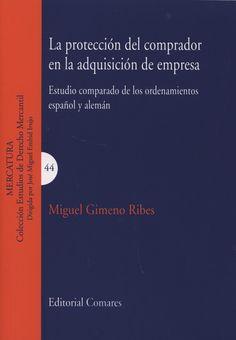 Gimeno Ribes, Miguel   La protección del comprador en la adquisición de empresa.  Comares, 2013.