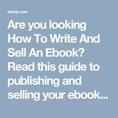Are you looking How To Write And Sell An Ebook?  Read this guide to publishing and selling your ebook to get started now.