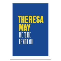 THERESA MAY the force be with you. High quality art print. Limited edition of 25 per size. Signed and numbered. Available in A1, A2 & A3 sizes. Fun with Names.