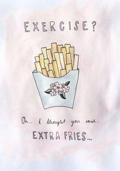 Extra fries > exercise.