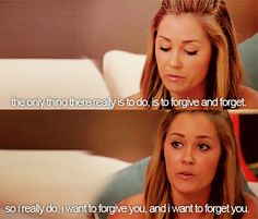 Forgive and forget you. words spoken by Lauren Conrad lol Lyric Quotes, Movie Quotes, Funny Quotes, Life Quotes, Lyrics, Tv Quotes, Heartbreak Quotes, Life Sayings, Literary Quotes