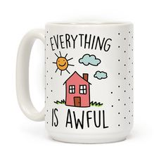 "This funny and apathetic mug reads, ""Everything Is Awful"" and features an ironic scene that is anything but awful! Let people know that although you're smiling on the outside, it's a mess on the inside with this funny ironic coffee mug!"