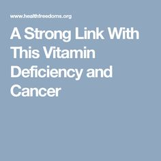 A Strong Link With This Vitamin Deficiency and Cancer