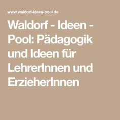 Waldorf - Ideen - Pool: Pädagogik und Ideen für LehrerInnen und ErzieherInnen