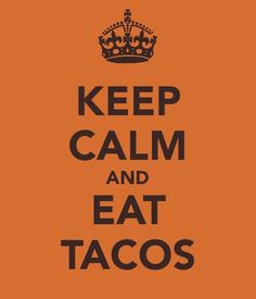 That's what I'm sayin...do y'all think I'm hungry for tacos today?