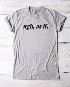 Ugh as if shirt 90s movie tshirt funny quote tees 90s shirt with sayings teenagers girls boys crew neck fun tops ootd my style sassy awesome aesthetic vintage retro clueless Alicia Silverstone
