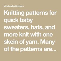 Knitting patterns for quick baby sweaters, hats, and more knit with one skein of yarn. Many of the patterns are free Baby Knitting Patterns, Baby Patterns, Free Knitting, Knit Baby Sweaters, Super Bulky Yarn, Sport Weight Yarn, Baby Boots, Stockinette, Garter Stitch