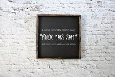 A Wise Woman Once Said Fuck This Shit Wood Sign Funny Office farmhouse signs, rustic signs, fixer upper style, home decor, rustic decor, inspiring quotes, wood sign sayings, magnolia market, rustic signs, boho, boho style, eclectic living, living room inspiration, joanna gaines decor