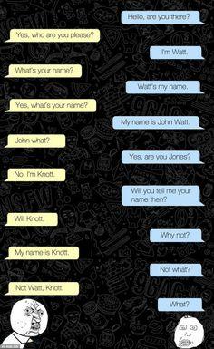 Not knott. My brain hurts. this is a phone conversation Funny Texts Jokes, Funny Disney Jokes, Latest Funny Jokes, Sarcastic Jokes, Text Jokes, Funny School Jokes, Very Funny Jokes, Crazy Funny Memes, Jokes Quotes