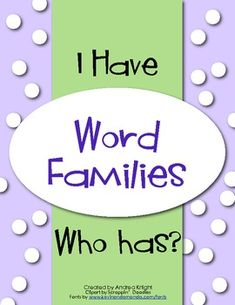 """I HAVE...WHO HAS"" Game focusing on Word Families.  This game is a fun way for students to practice word families (or spelling patterns), especially for children who need additional practice hearing rhyming parts.  $2.00 for class set."