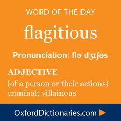 flagitious (adjective): (Of a person or their actions) criminal; villainous. Word of the Day for October 1st, 2014 #WOTD #WordoftheDay #flagitious