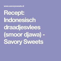 Recept: Indonesisch draadjesvlees (smoor djawa) - Savory Sweets