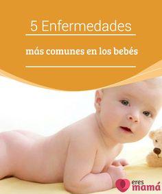 5 Enfermedades más comunes en los bebés  Las #enfermedades más comunes en los bebés no suelen ser #graves pero hay que tomar medidas que te #explicamos a continuación.  #Salud
