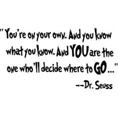 And you are the one who'll decide where to go Dr. Seuss cute wall quotes sayings art vinyl wall decal The Words, Cool Words, Great Quotes, Quotes To Live By, Inspirational Quotes, Awesome Quotes, Motivational Sayings, Senior Year Quotes, Quotes For Seniors