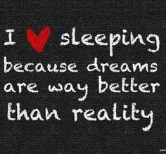 True!! I just had like a thousand dreams last night and they were all good :)