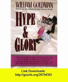 Hype and Glory (9780394584324) William Goldman , ISBN-10: 0394584325  , ISBN-13: 978-0394584324 ,  , tutorials , pdf , ebook , torrent , downloads , rapidshare , filesonic , hotfile , megaupload , fileserve