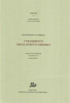I frammenti degli scritti omerici / Asclepiade di Mirlea ; introduzione, edizione e commento di Lara Pagani - Roma : Edizioni di Storia e Letteratura, 2007