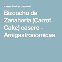 Bizcocho de Zanahoria (Carrot Cake) casero - Amigastronomicas