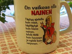 """Nainen - Woman: In English: """"It's hard to be a woman. You have to think like a man, behave like a lady, work like a horse and eat like a sparrow."""""""