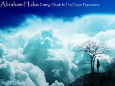 When one dies and the other is left behind  (Abraham-Hicks: Putting 'Death' In The Proper Prospective)