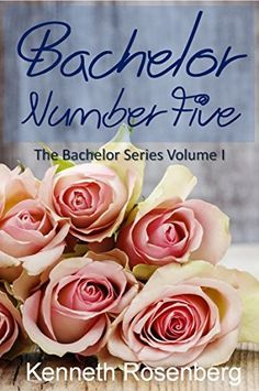 Bachelor Number Five (The Bachelor Series, Volume 1) by Kenneth Rosenberg, http://www.amazon.com/dp/B00JHVD5YQ/ref=cm_sw_r_pi_dp_qFfkvb0S2ST26
