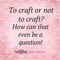 To craft or not to craft? #Craftquote #quote