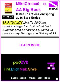 #SPIRITUALITY #PODCAST  MikeChase's  AA Big Book Thumpers Speaker Podcasts    Mike S. 1st Session Spring 2016 Step Series    LISTEN...  http://podDVR.COM/?c=c6922399-79c5-058b-a995-5c1371e4ec70