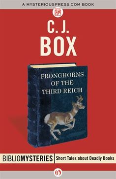 Pronghorns of the Third Reich / C. J. Box Will Thaddeus's crush on his neighbor Teofil - who is actually a garden gnome - lead to the adventure of a lifetime?