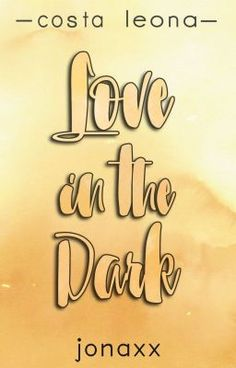 Love in the Dark (Costa Leona Series by jonaxx Wattpad Book Covers, Wattpad Books, Wattpad Stories, Gone Book, Forever Book, Just A Game, Book Publishing, The Darkest, Costa