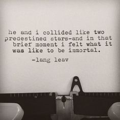 """and in that brief moment i felt what it was like to be immortal"" -Lang Leav"