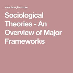 Sociological Theories - An Overview of Major Frameworks