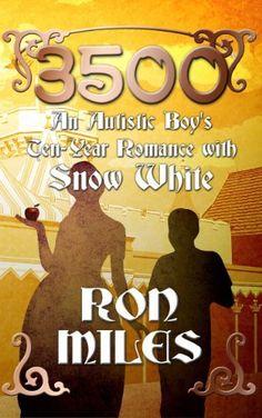 3500: An Autistic Boy's Ten-Year Romance with Snow White by Ron Miles, http://www.amazon.com/dp/B00BFTDHV4/ref=cm_sw_r_pi_dp_JZW0ub0MMGBNQ