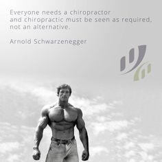 Everyone needs a #chiropractor and #chiropractic must be seen as required, not an alternative. – Arnold #Schwarzenegger.