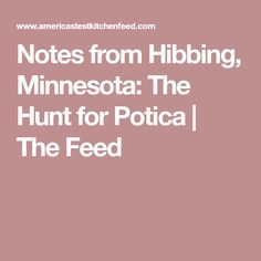 Notes from Hibbing, Minnesota: The Hunt for Potica | The Feed