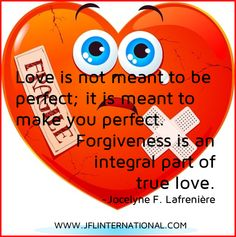 Love is not meant to be perfect; it is meant to make you perfect.