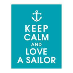 these are totally the words I live by! I love my sailor!!