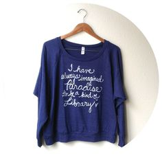 """Large. Library Quote Slouchy Pullover """"I have always imagined Paradise"""". MADE TO ORDER"""
