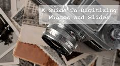 Tips for Digitizing Photos and  Slides