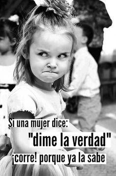 """#Frases Si una #mujer dice: """"dime la #verdad"""", ¡corre! porque ya la sabe."""