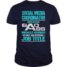 Site Coordinator Because Badass Miracle Worker Isn't An Official Job Title T-Shirt, Hoodie Social Media Coordinator