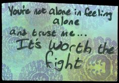 """""""You're not alone in feeling alone, and trust me... It's worth the fight."""" #postsecret"""