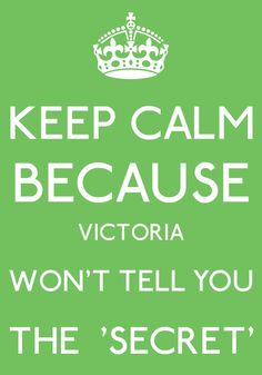 keep calm because VICTORIA won't tell you the SECRET by arzu