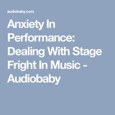 Anxiety In Performance: Dealing With Stage Fright In Music - Audiobaby