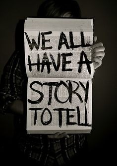 Everyone has a story to tell - start telling yours. I cannot wait to hear it.