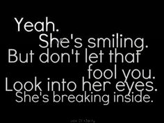 Yeah. She's smiling but don't let that fool you. Look into her eyes. She's breaking inside.