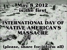 May 8th International Day of Native American's Massacre   #WeWillNeverForget #NativePride