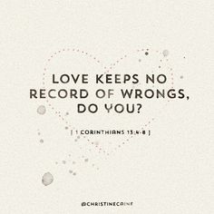 Love keeps no record of wrongs. Do you?