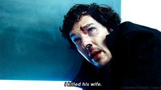 Sherlock: No, it's-it's okay. Let him do what he wants.. He's entitled.. I killed his wife...// John: Yes, you did